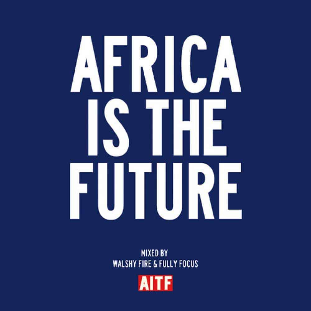 Walshy Fire x Dj Fully Focus - Africa Is The Future