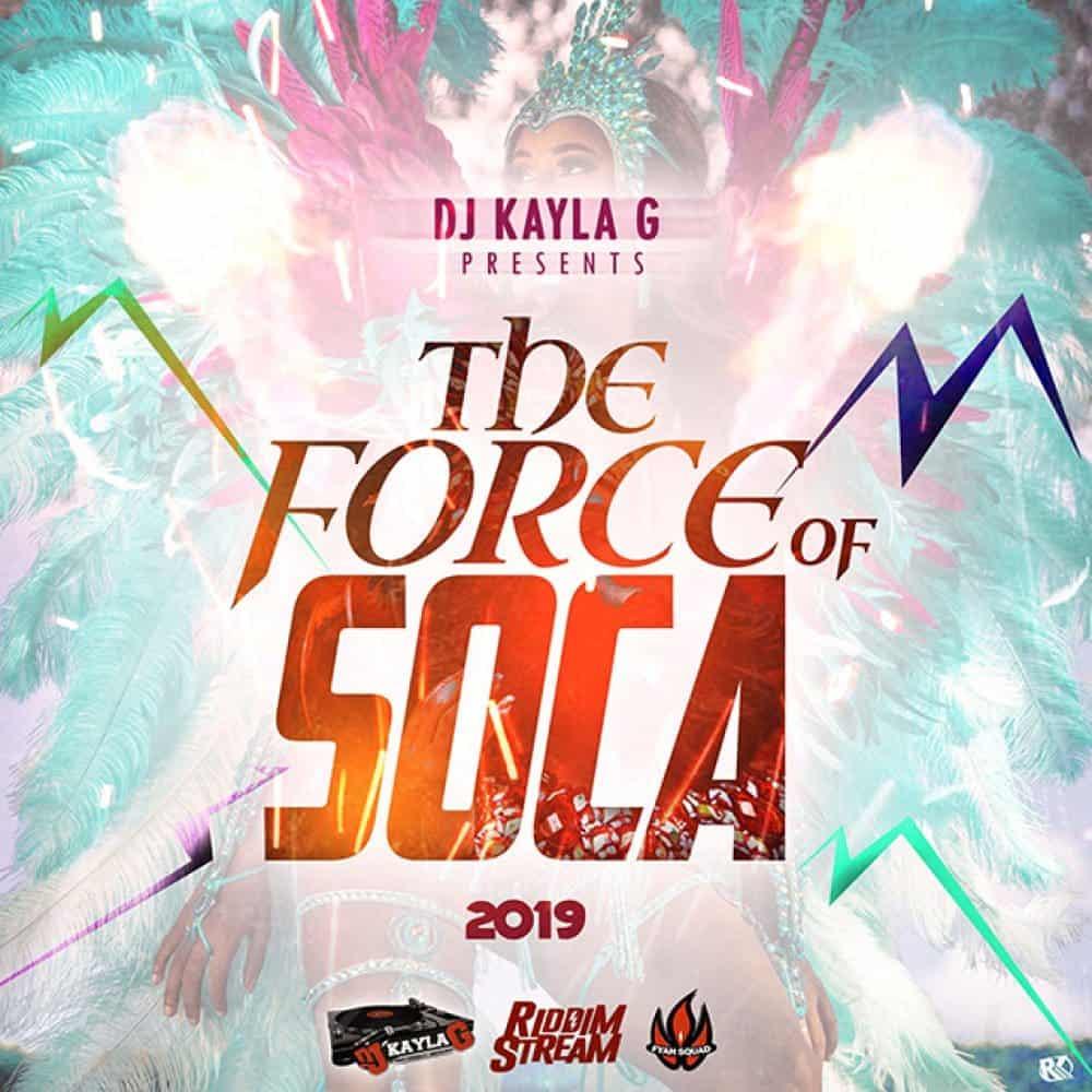 DJ Kayla G - THE FORCE OF SOCA (2019 Carnival Mix)