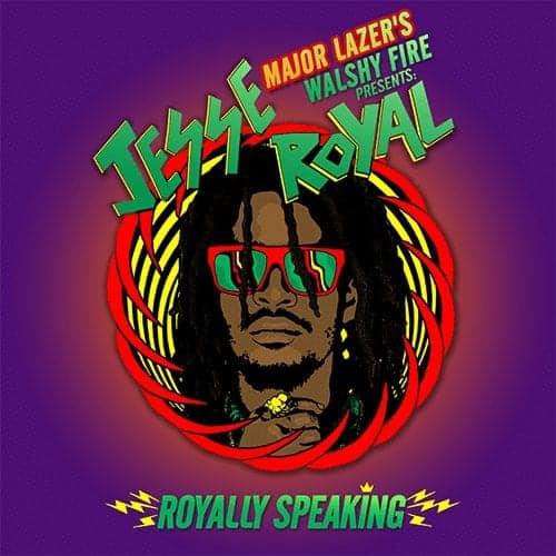 "Major Lazer`s Walshy Fire Presents Jesse Royal "" Royally Speaking """