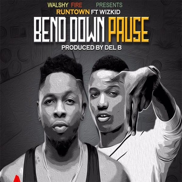 2015 Afrobeat - Walshy Fire Presents  Runtown Ft WizKid - Bend Down Pause - Produced By Del B