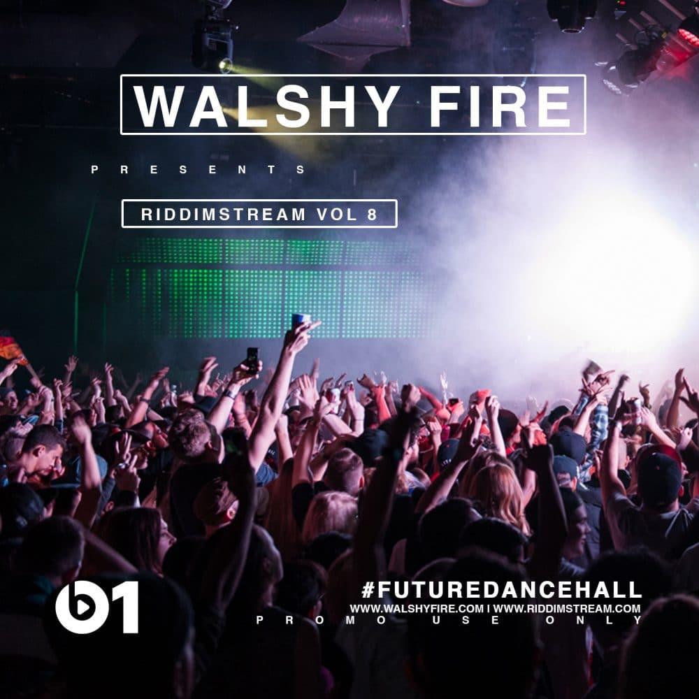 Walshy Fire [ Black Chiney / Major Lazer ] Presents Riddimstream Vol 8 - RS8 #FutureDancehall