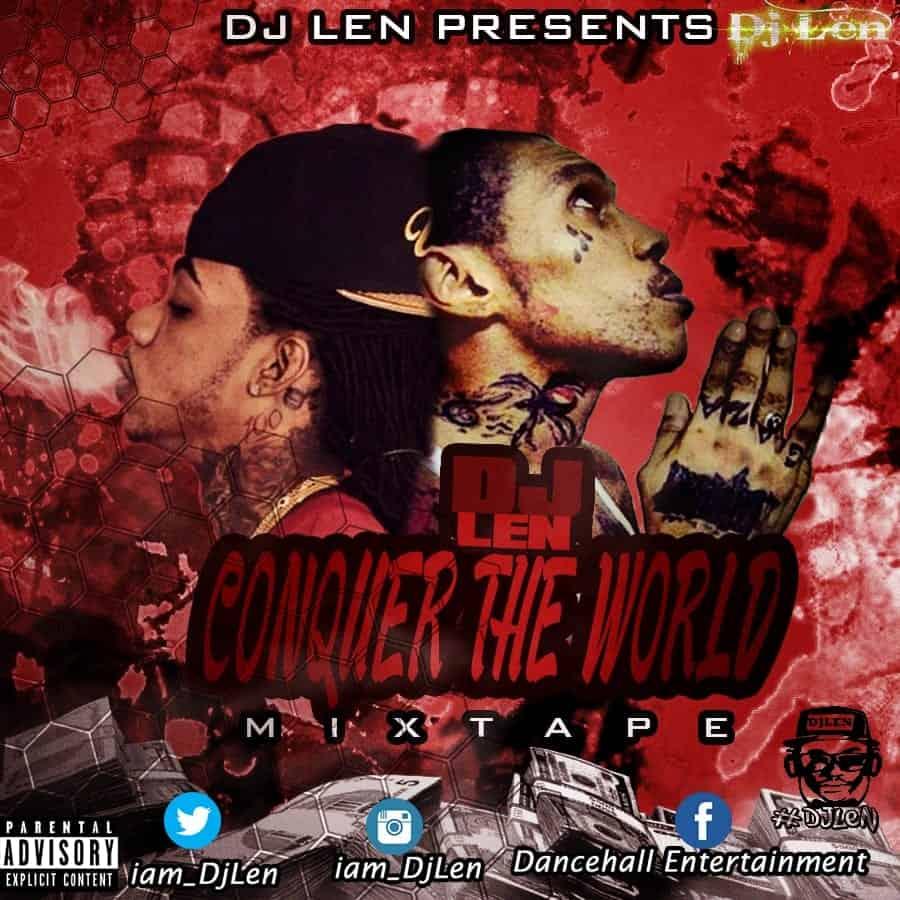 Dj Len - Conquer The World Mixtape  - 2016 Dancehall