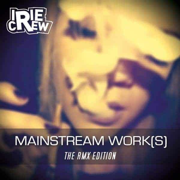 Irie Crew - Mainstream Work(s) 'The RMX Edition'