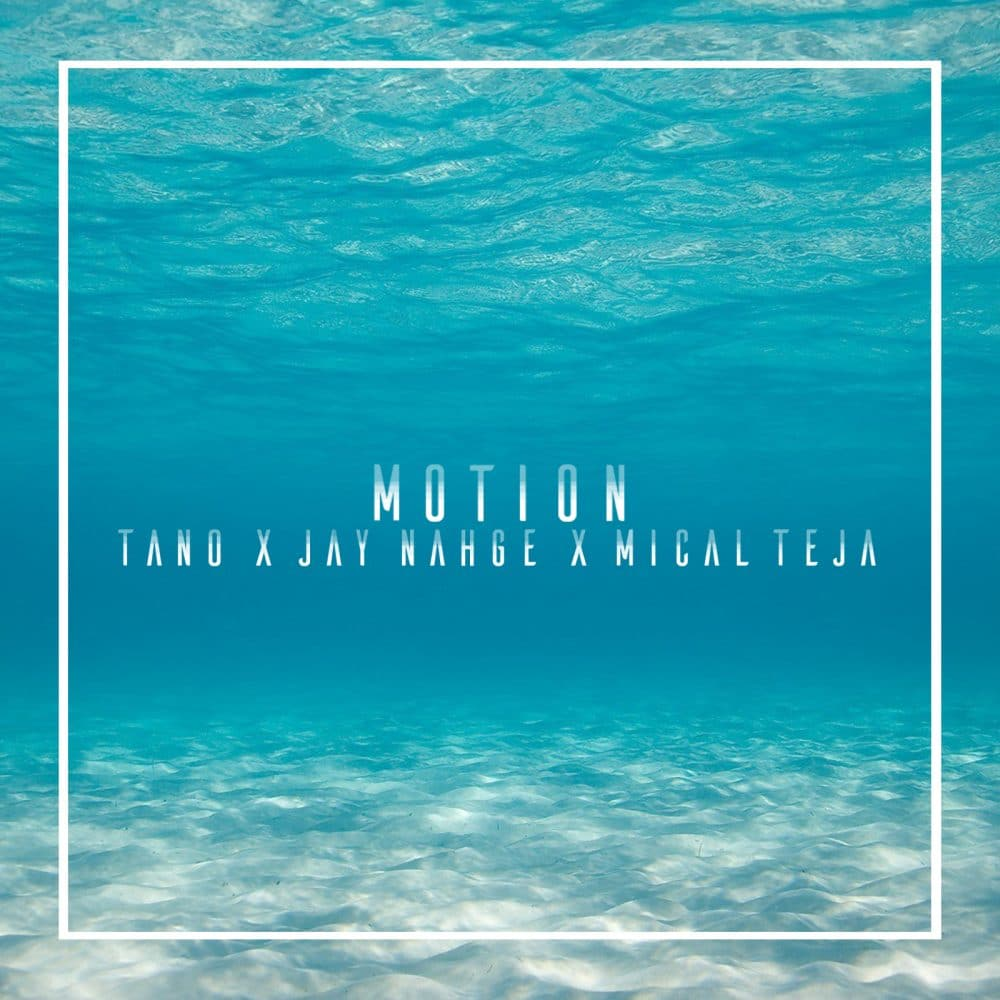 Tano x Jay Nahge x Mical Teja  - Motion