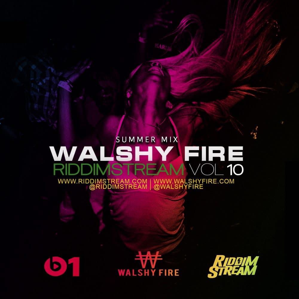 Walshy Fire - RiddimStream Vol 10 - 2017 Summer Mix
