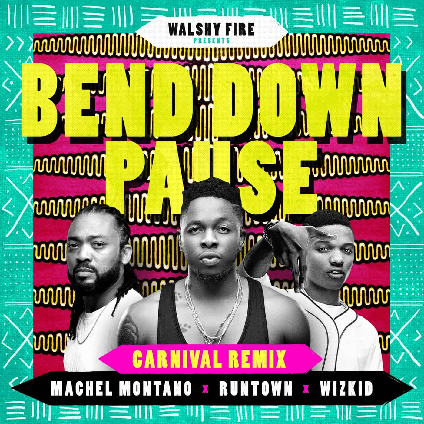 "Walshy Fire presents Runtown - ""Bend Down Pause Remix"" ft. Wizkid & Machel Montano"