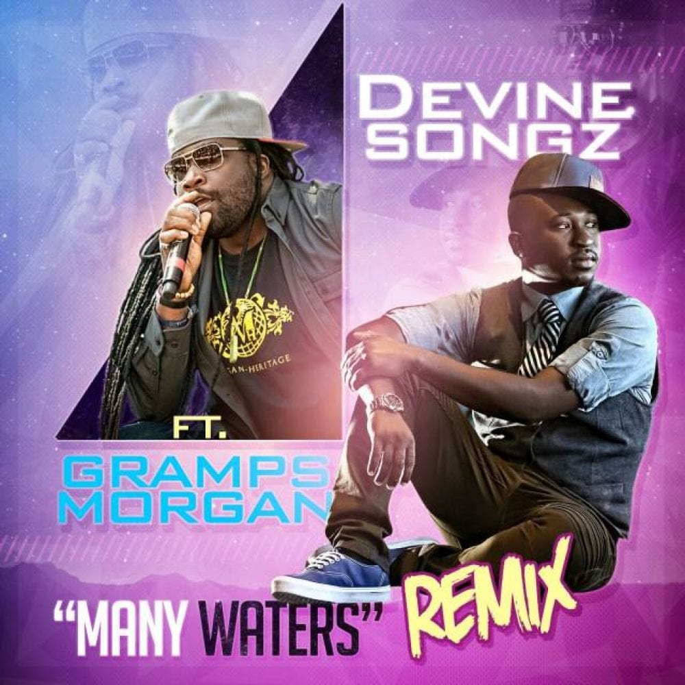 Devine Songz - Many Waters Remix feat Gramps Morgan - 2015 Reggae - Gramps Morgan