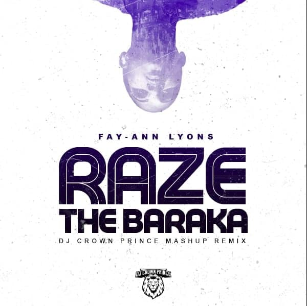 Fay Ann Lyons - Raze The Baraka - Dj Crown Prince Mash Up Remix