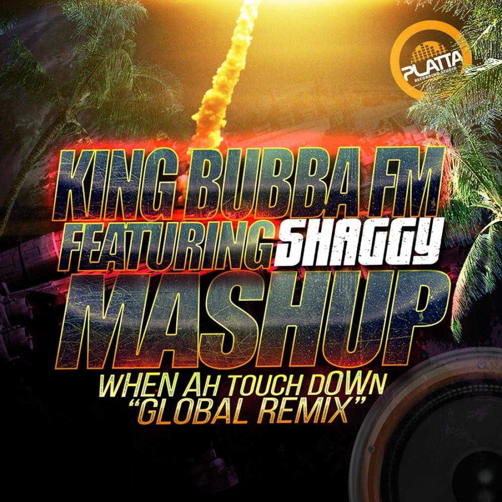 King Bubba FM - Mashup When Ah Touchdown - Global Remix - feat Shaggy