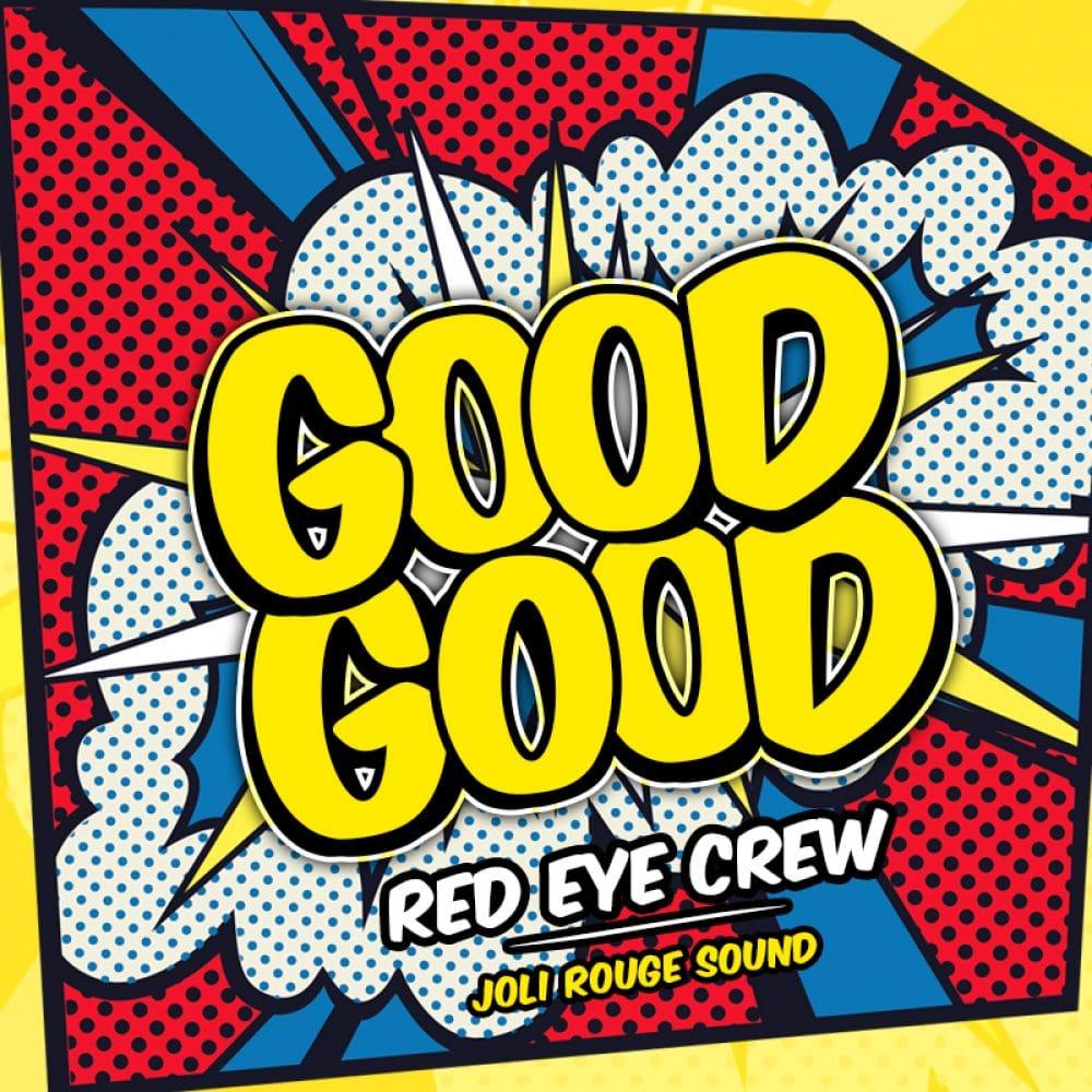Red Eye Crew - Good Good (Prod. By Joli Rouge Sound)