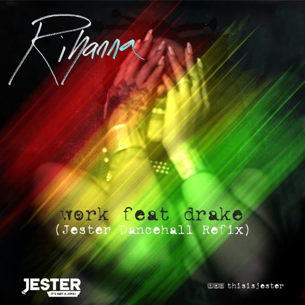 Rihanna feat. Drake - Work - Jester Dancehall Refix