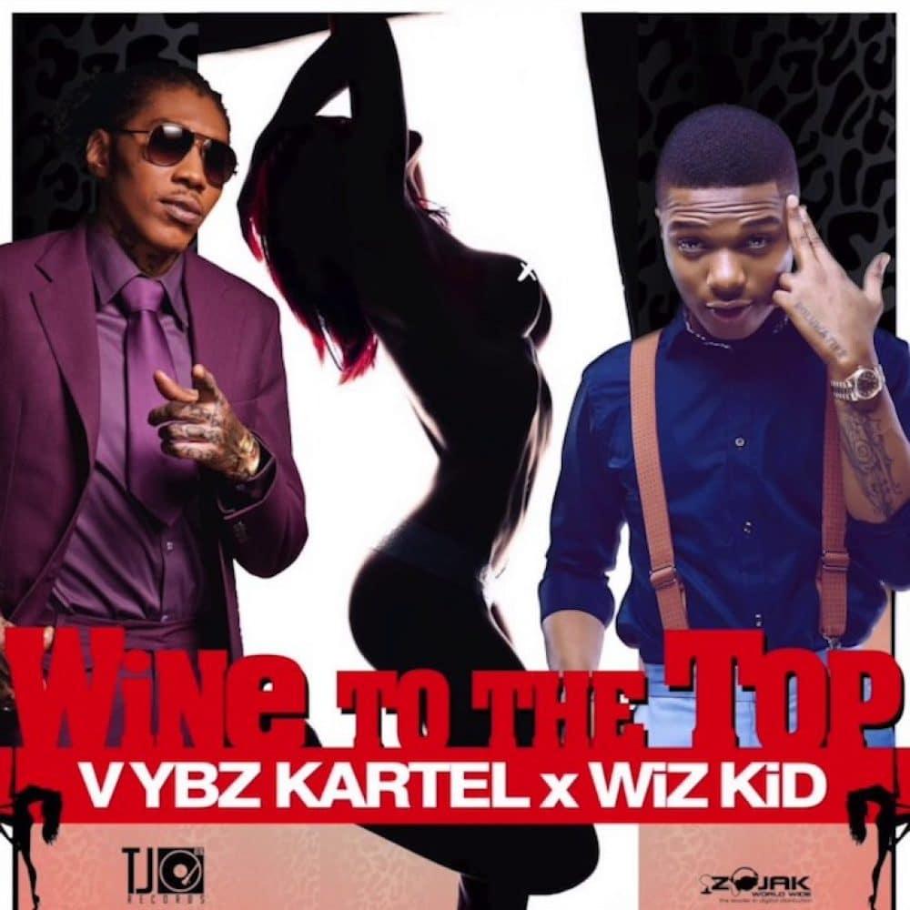 Vybz Kartel & Wiz Kid - Wine To The Top - World Fete Riddim - Prod By KickRaux / TJ Records