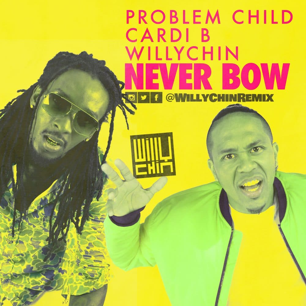 Problem Child x Cardi B x Willy Chin - Never Bow - Willy Chin Remix