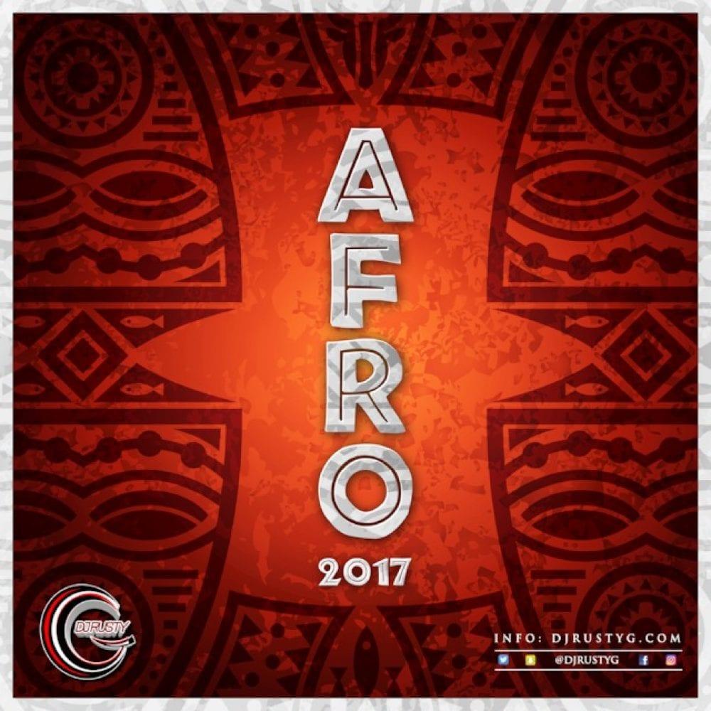 DJ Rusty G Afro 2017 - 100% Afrobeat Mix