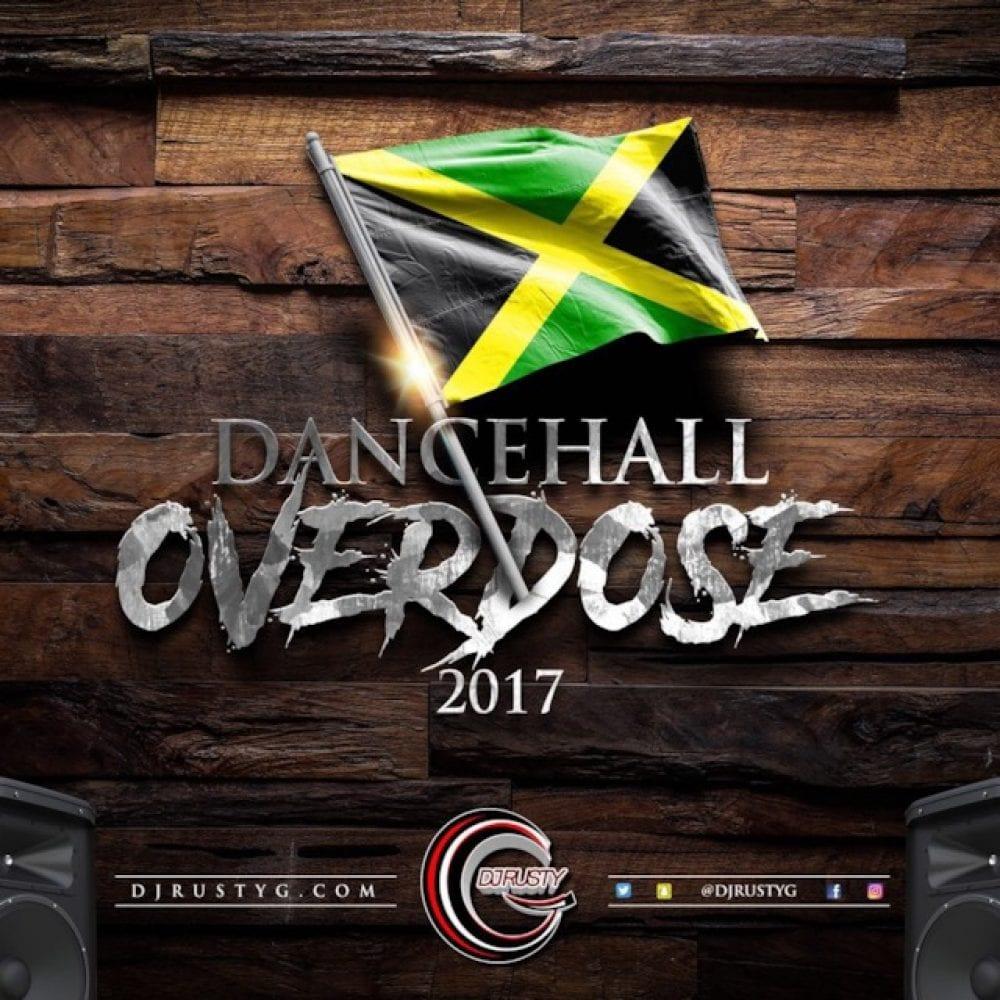 Dj Rusty G - Dancehall Overdose 2017 - Dancehall Mix - Raw
