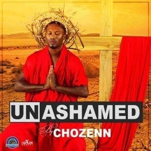 Chozenn - Unashamed - Chozenn Media Group - 21st Hapilos