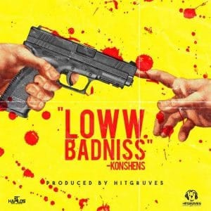Konshens - Loww Badniss - Hitgruves Music - 21st Hapilos
