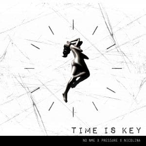 NO NME Presents - Time is Key - Feat. Pressure Buss Pipe & Nicolina