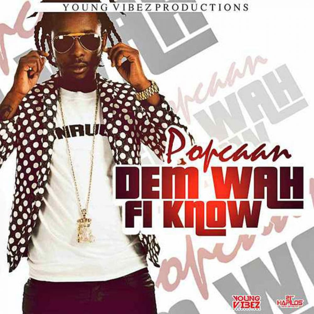 Popcaan - Dem Wah Fi Know - Young Vibez Production