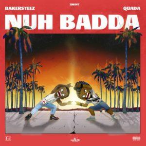 Bakersteez & Quada - Nuh Badda - EP - Zimi Entertainment