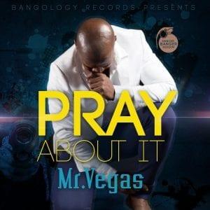 Mr Vegas - Pray About It - Bangology Records