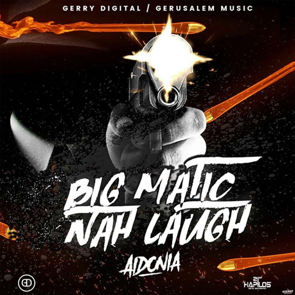 Aidonia - Big Matic - Nah Laugh - Gerry Digital / Gerusalem Music