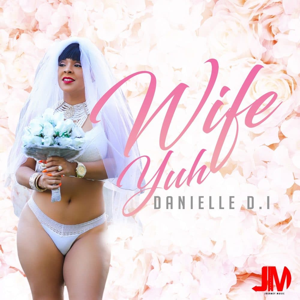 Danielle D.I. - Wife Yuh - Journey Music