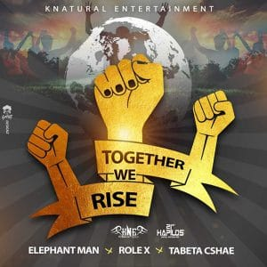 Elephant Man, Role X & Tabeta Csahe - Together We Rise - Knatural Entertainment