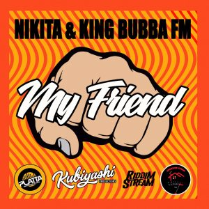Nikita and King Bubba FM - My Friend - Kubiyashi Productions