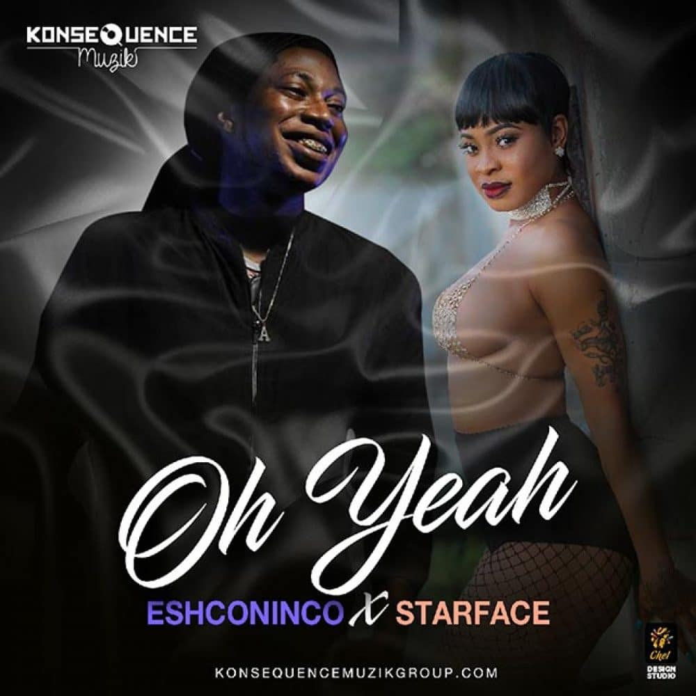 Starface - Oh Yeah ft. Eshconinco - Konsequence Muzik