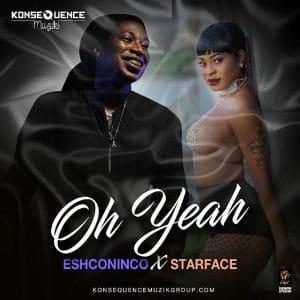 Starface - Oh Yeah ft. Eshconinco - Konsequence Muzik