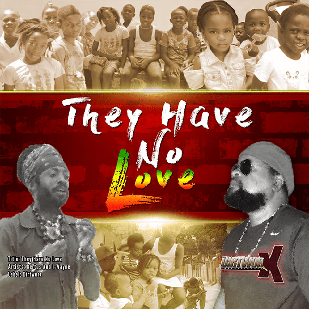 Bertus & I-Wayne - They Have No Love - DirtWorx Entertainment