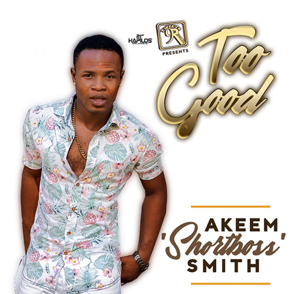 "Akeem ""Shortboss"" Smith - Too Good - Twelve 9 Records"