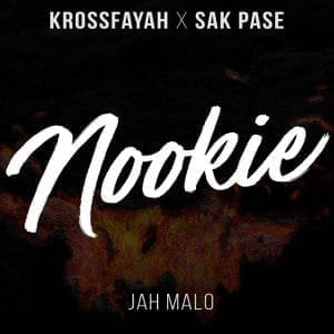 Nookie - KROSSFAYAH x SAK PASE feat. JAH MALO