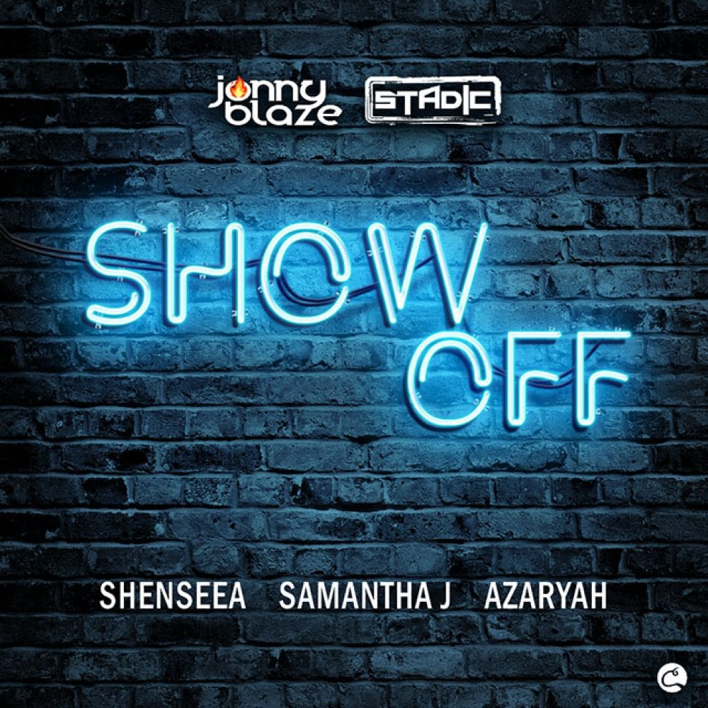 Jonny Blaze and Stadic feat Shenseea, Samantha J and Azaryah - Show Off
