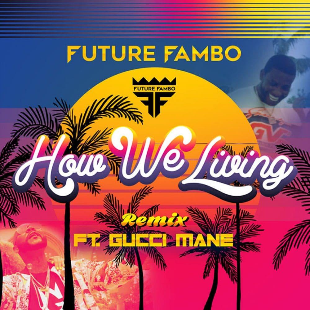 Future Fambo - How We Living Remix feat. Gucci Mane