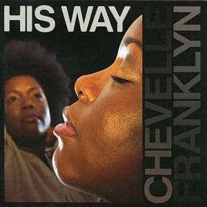 Chevelle Franklyn - Would You Go - His Way Album
