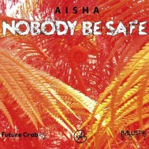 Aisha - Nobody Be Safe - Prod By Ballistik Boyz