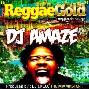 DJ Amaze - Reggae Gold - Produced By DJ Excel (The Mixmaster)