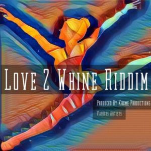 Love 2 Whine Riddim - Krome Productions