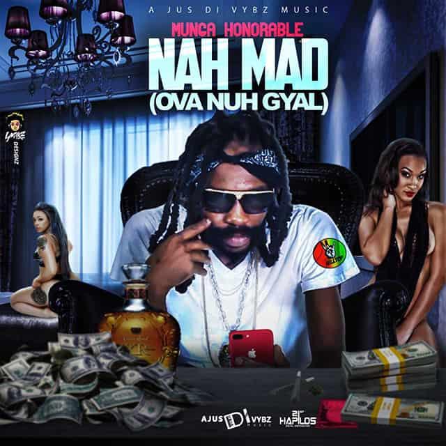 Munga Honorable - Nah Mad (Ova Huh Gyal) - Ajusdivybz Music