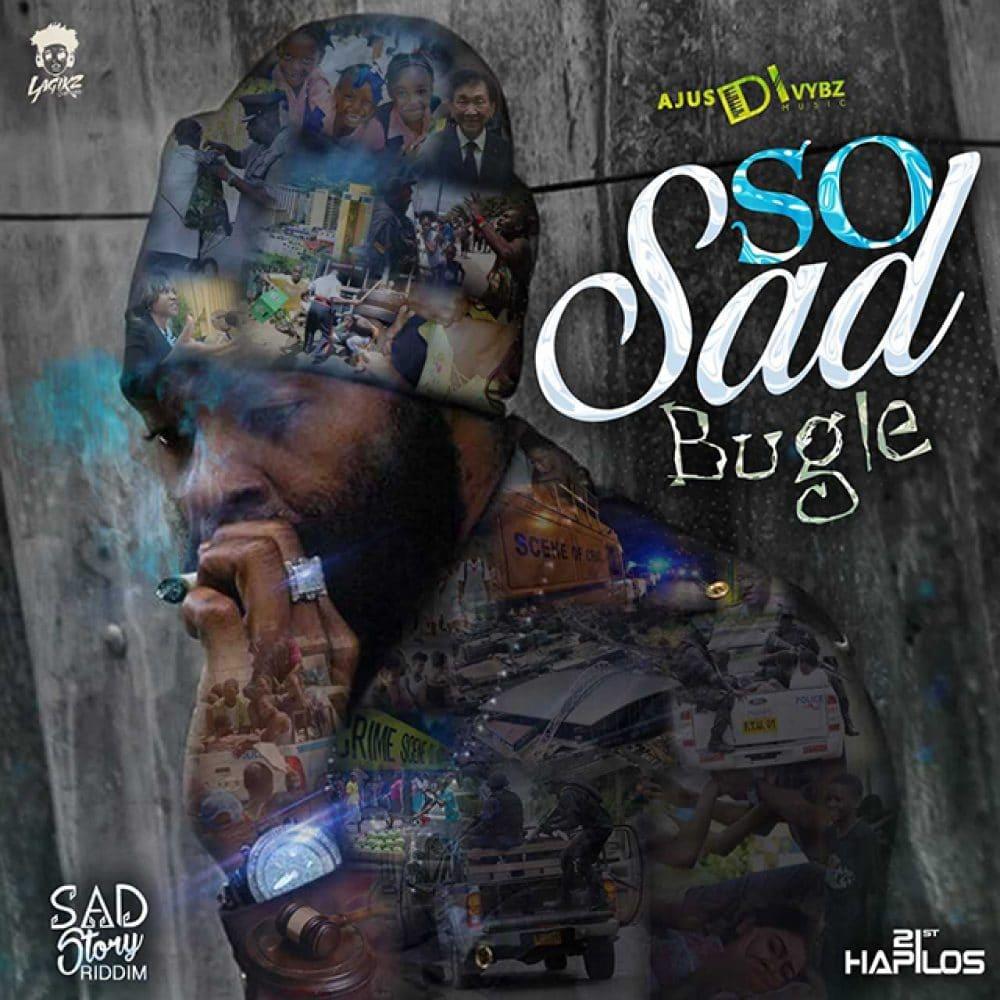 Bugle - So Sad - 2019 Dancehall