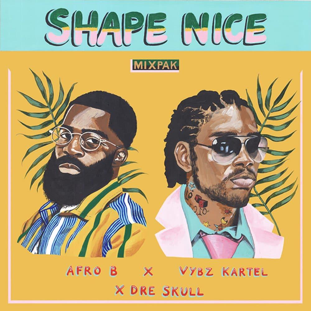 Afro B x Vybz Kartel x Dre Skull - Shape Nice - Mixpak Records