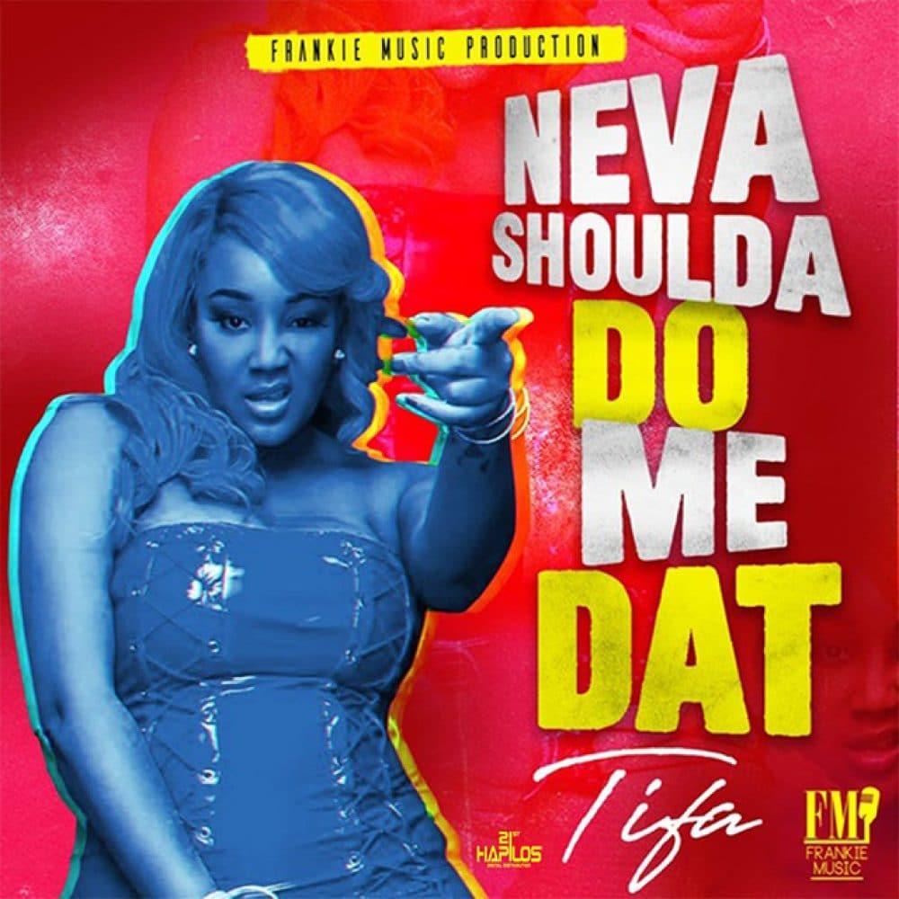 Tifa - Neva Shoulda Do Me Dat - Frankie Music