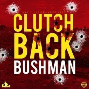 Bushman - Clutch Back - Produced By Jazzy T