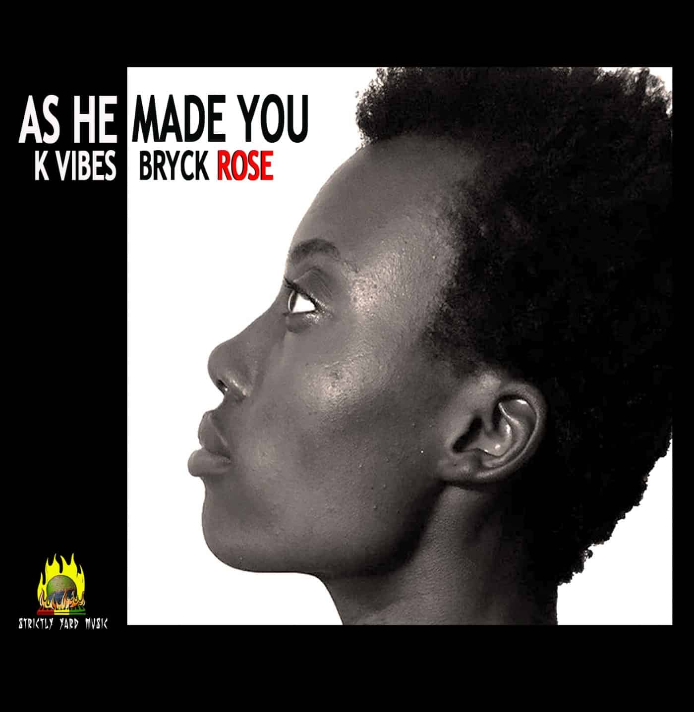 K Vibes aka Bryck Rose - As He Made You - Strictly Yard Music / VPAL