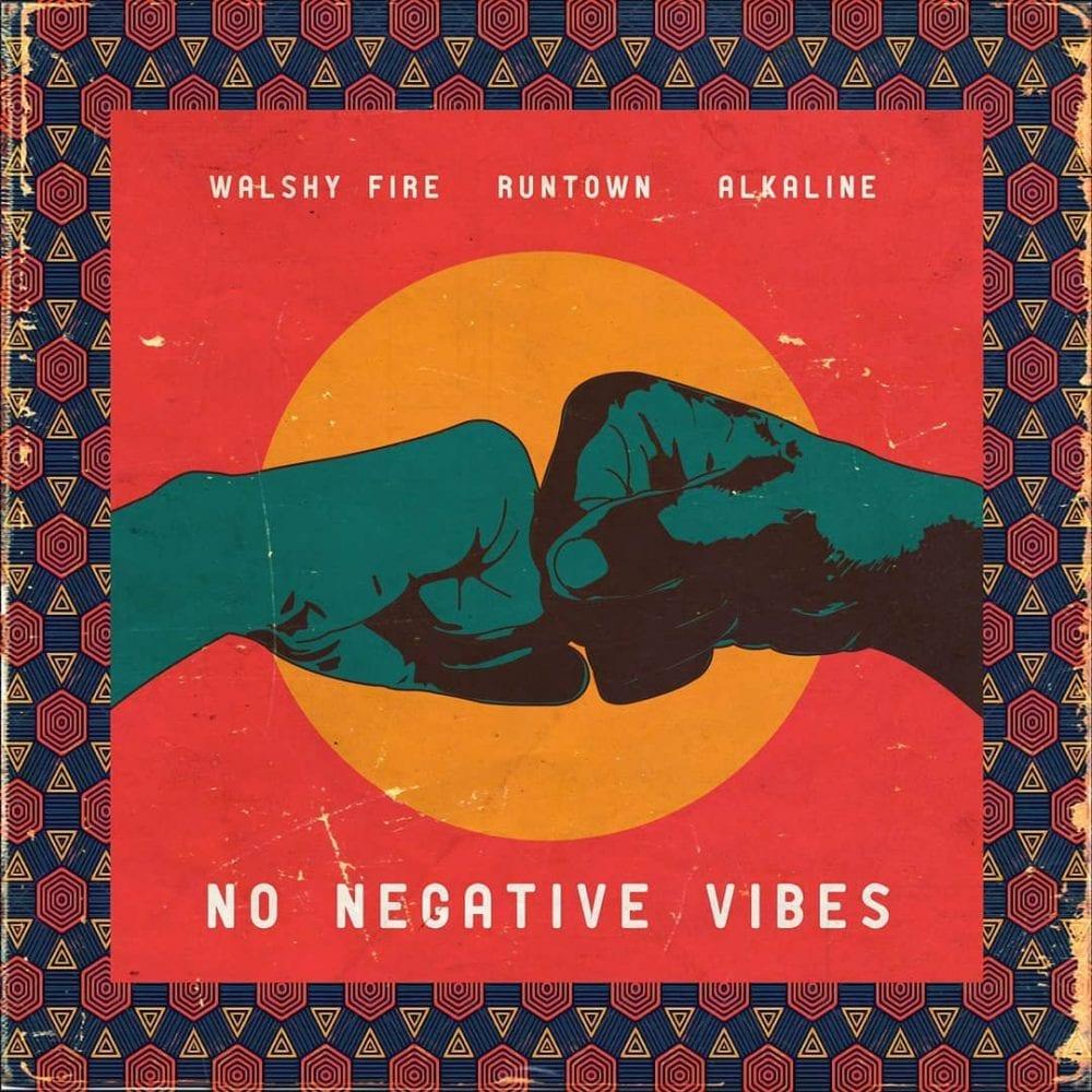 Walshy Fire, Runtown & Alkaline - No Negative Vibes