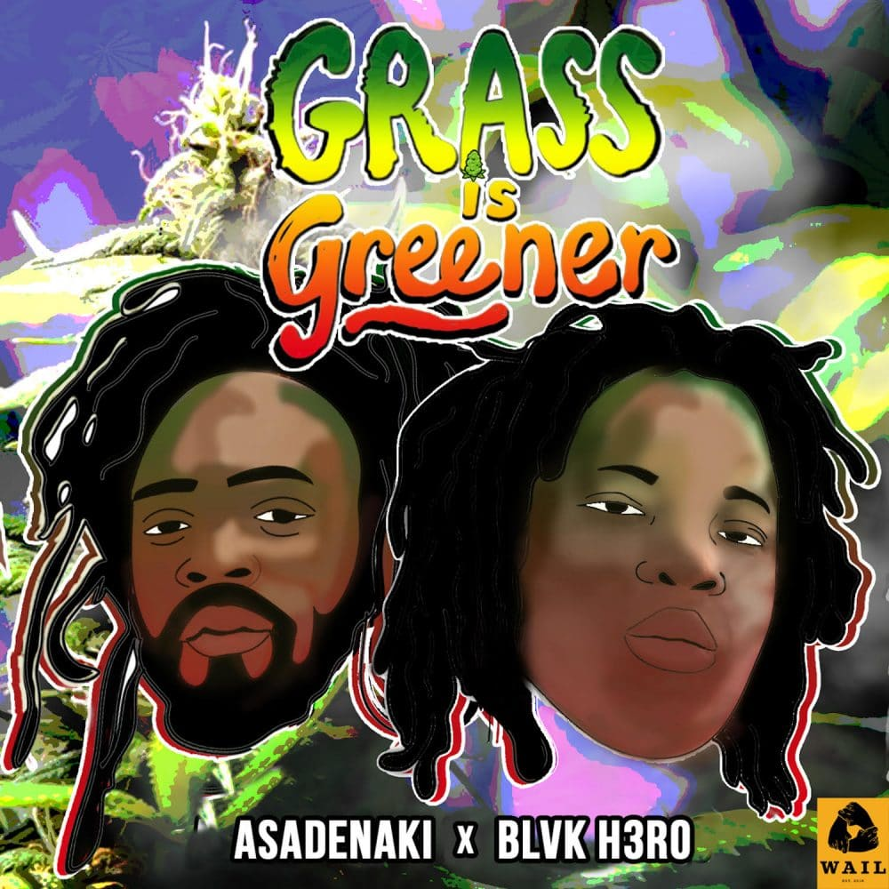 Grass Is Greener - Asadenaki x Blvk H3ro - WAIL Entertainment