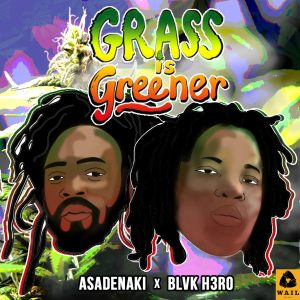 Grass Is Greener - Asadenaki x Blvk H3ro - WAIL Entertainment
