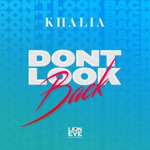 Khalia – Don't Look Back - Lion Eye Records